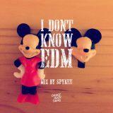 I DON'T KNOW EDM