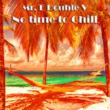 Mr. E Double V - No time to Chill Vol.21