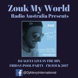 DJ Alexy Live - Friday Pool Party for I'M Zouk 2017 - Zouk My World Radio Australia