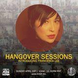 Hangover Sessions 141 Ft. Francesca Lee ~ April 1st 2018