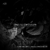 Audio Resistance b2b Luca Manici - Next to the future #5