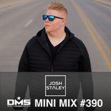 DMS MINI MIX WEEK #390 DJ JOSH STALEY