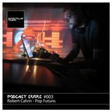 Podcast Series #003 / Robert Calvin - Pop Futuro.