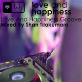 Love And Happiness Groove - Mixed by Shan Tilakumara