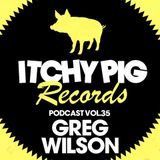 Itchy Pig Presents... Vol 35 - Greg Wilson