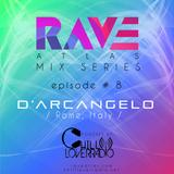 Rave Atlas Mix Series EP 08 | D'Arcangelo