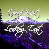 Gone West, Looking East