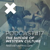 The Suicide of Western Culture - Podcast #17 Un Festival por Dentro