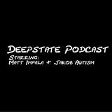 Deepstate Podcast episode 5 Dead People, Matrix & Autism (Again).