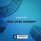 Atomnation Podcast #009 - Love Over Entropy