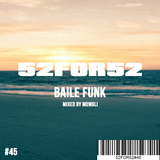 52FOR52#45 - BAILE FUNK - Mixed by Mowgli