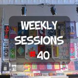 Weekly Sessions #40 (Week 23rd-25th)