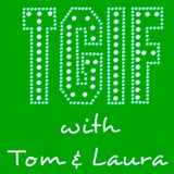 """TGIF - with Tom & Laura"" ~ Episode 101 - MAX COHEN (Air Date: 7/14/2017)"