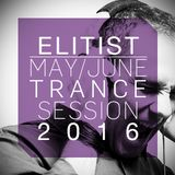 ELITIST - May/June 2016 Trance Session