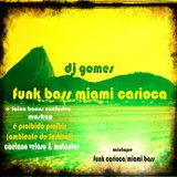 FUNK BASS MIAMI CARIOCA - DJ Gomes (mixtape + mashup )