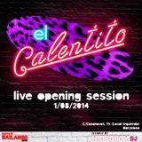 EL CALENTITO - Live Opening Session (1/8/2014)