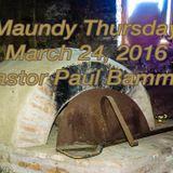 Maundy Thursday 2016 - Pastor Paul Bammel