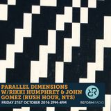 Parallel Dimensions w/ Rikki Humphrey & John Gomez 21st October 2016