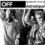 OFF Recordings Podcast Episode #57, mixed by Adriatique