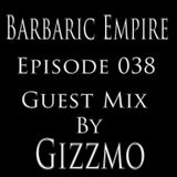 Barbaric Empire 038 (Guest Mix By Gizzmo)