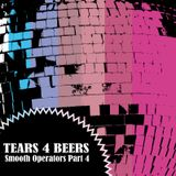 Tears 4 Beers - Smooth Operators Pt.4