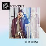 Get Physical Radio #314 mixed by Dubphone