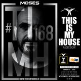 Moses pres. #THISISMYHOUSE Radio Show Ep.168 - #TIMH167   This Is My House