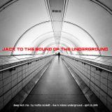 Jack to the sound of the underground - Deep tech mix by Mattia Nicoletti - Milano April 26 2018