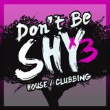"DON'T BE SHY mixtape 3 "" HOUSE / CLUBBING / ELECTRO"