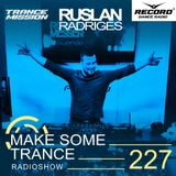 Ruslan Radriges - Make Some Trance 227 (Radio Show)