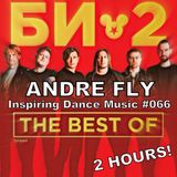 Andre Fly - Inspiring Dance Music #066 БИ-2 (24.06.17)
