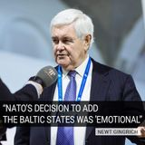 NATO's Decision To Add Baltic States Was 'Emotional' – Newt Gingrich