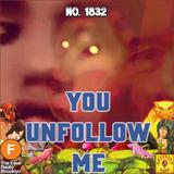 #1832: You Unfollow Me