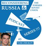 Reconsidering Russia Podcast #3: Yuri Zhukov