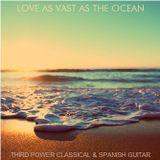 "CLASSICAL & SPANISH GUITAR - ""Love as vast as the Ocean"""
