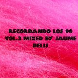 RECORDANDO LOS 90 VOL.2 Mixed By JAUME DELIS