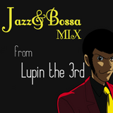 Jazz & Bossa Nova MIX from Lupin the Third