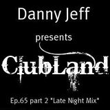 "Danny Jeff presents ClubLand episode 65 part 2 ""Late Night Mix"""