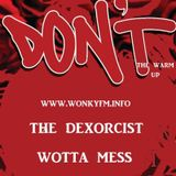 The Warm up to Don't #09 with The Dexorcist & Wotta Mess
