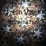 Fresh Vibes by Dasha Fyah (Dub Force radio) 13/03/15