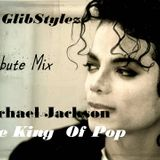 DJ GlibStylez - Michael Jackson King Of Pop Tribute Mix