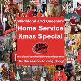 Wildblood + Queenie's Home Service Xmas Special 2016