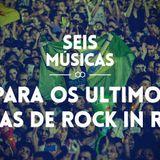 #50 SEIS MÚSICAS PARA OS ÚLTIMOS DIAS DO ROCK IN RIO
