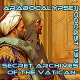 Arabocalypse - Secret Archives of the Vatican Podcast 133