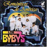 LOS BYBYS MIX ROMANTICOS  DE AMERICA