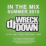 DJ WreckDown - In The MIX Summer 2015 Edition (@DJWRECKDOWN)