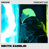 Groove Podcast 210 - Nikita Zabelin