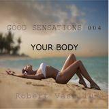 Good Sensations 004 | YOUR BODY | Robert Vasiliu