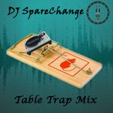 DJ SpareChange - Table Trap Mix (February 2016)