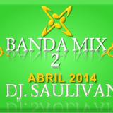BANDA MIX ABRIL DOS VIP 2014-DJ SAULIVAN